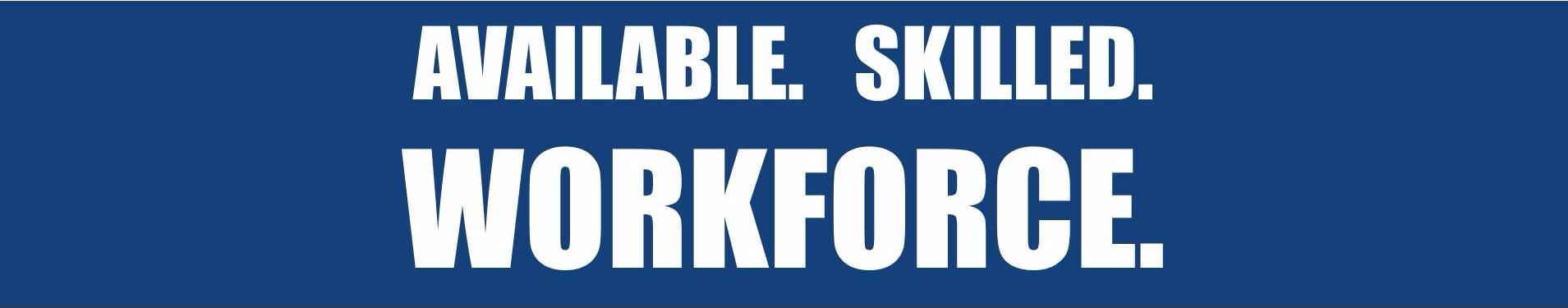 Available, Skilled Workforce.